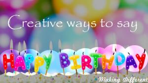 Creative Ways to Say Happy Birthday